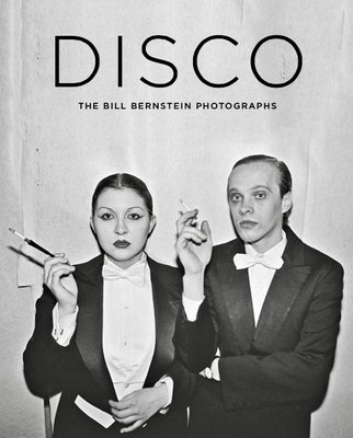 DISCO - THE BILL BERNSTEIN PHOTOGRAPHS